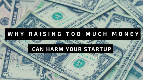 Why Raising Too Much Money Can Harm Your Startup
