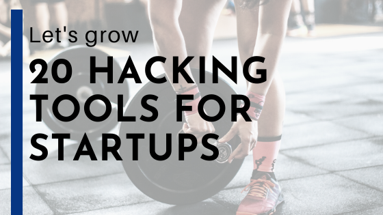 Let's grow: 20 hacking tools for startups