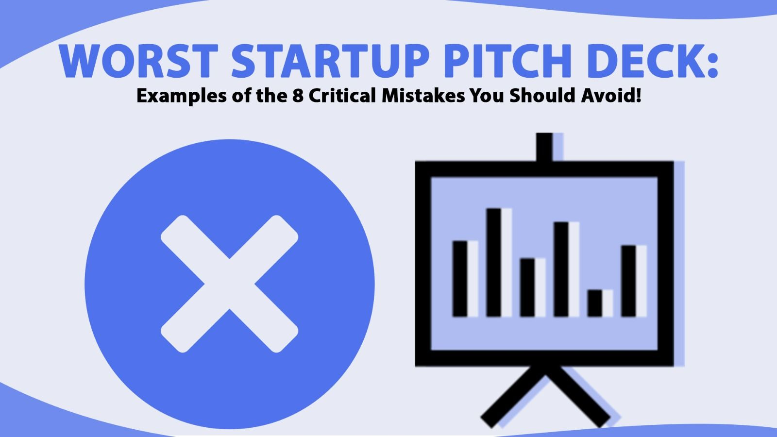 Worst Startup Pitch Deck: Examples of the 8 Critical Mistakes You Should Avoid!