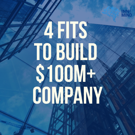 4 fits to build $100M+ company