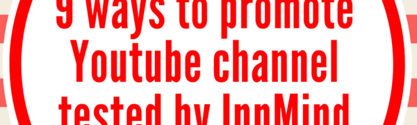 9 ways to promote Youtube channel tested by InnMind