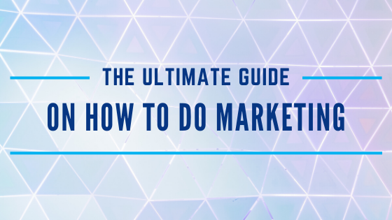 The ultimate guide on how to do marketing