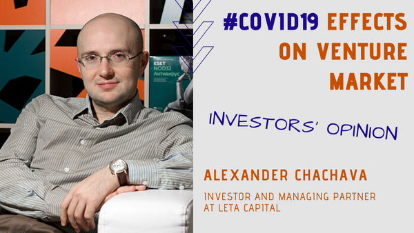 BRAVE ENOUGH INCREASЕ INVESTMENTS IN STARTUPS DURING THE CRISIS! ALEXANDER CHACHAVA, LETA CAPITAL