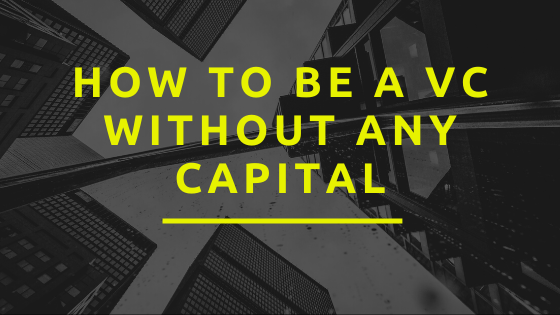 How To Be A VC Without Any Capital