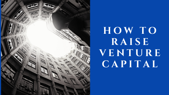 How to Raise Venture Capital