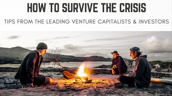 How to Survive the Crisis: Tips from the Leading Venture Capitalists & Investors