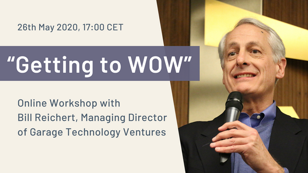 Getting to a WOW Effect With Your Investment Pitch: Open Admissions for Online Workshop with Bill Reichert, Managing Director at Garage Technology Ventures