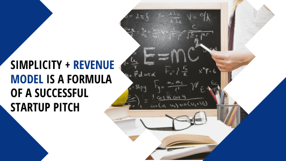 Simplicity + Revenue Model is a Formula of a Successful Startup Pitch