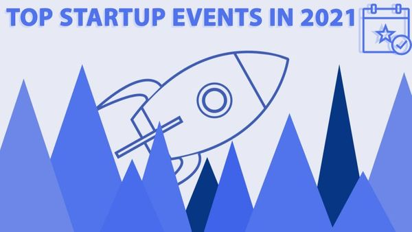 Top 6 Startup Events in 2021!